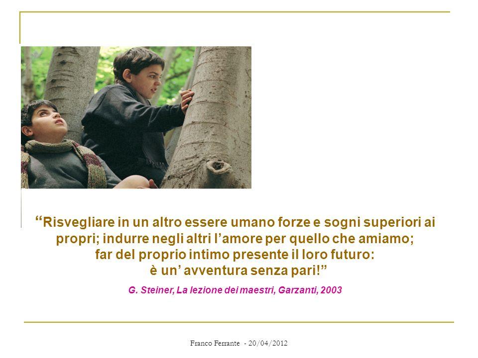 Franco Ferrante - 20/04/2012 Risvegliare in un altro essere umano forze e sogni superiori ai propri; indurre negli altri lamore per quello che amiamo;
