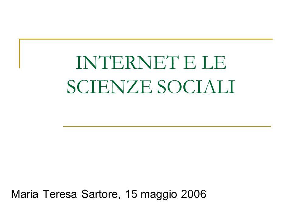 INTERNET E LE SCIENZE SOCIALI Maria Teresa Sartore, 15 maggio 2006
