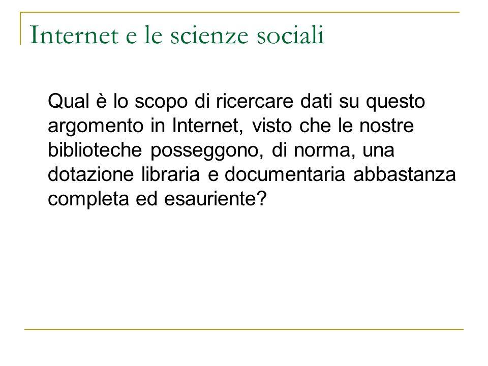 Internet e le scienze sociali Qual è lo scopo di ricercare dati su questo argomento in Internet, visto che le nostre biblioteche posseggono, di norma, una dotazione libraria e documentaria abbastanza completa ed esauriente