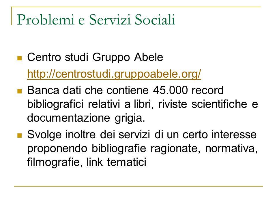 Problemi e Servizi Sociali Centro studi Gruppo Abele http://centrostudi.gruppoabele.org/ Banca dati che contiene 45.000 record bibliografici relativi
