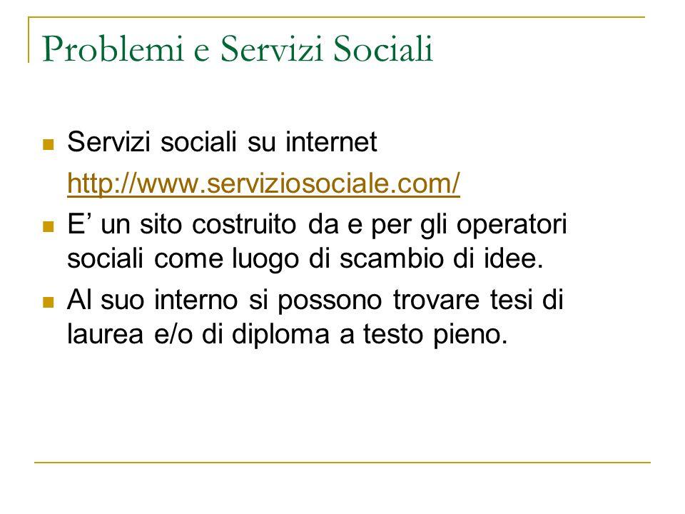 Problemi e Servizi Sociali Servizi sociali su internet http://www.serviziosociale.com/ E un sito costruito da e per gli operatori sociali come luogo d