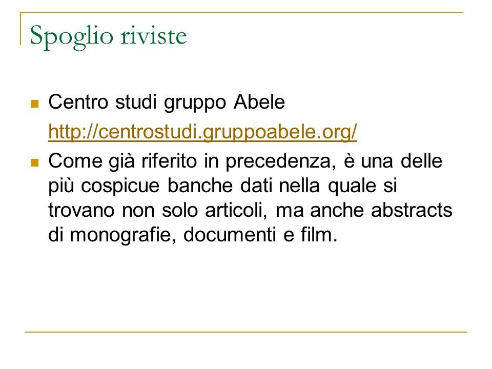 Spoglio riviste Centro studi gruppo Abele http://centrostudi.gruppoabele.org/ Come già riferito in precedenza, è una delle più cospicue banche dati nella quale si trovano non solo articoli, ma anche abstracts di monografie, documenti e film.