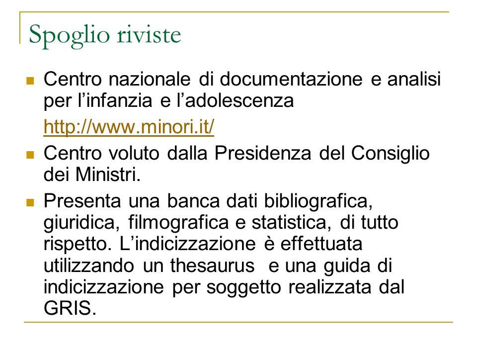 Spoglio riviste Centro nazionale di documentazione e analisi per linfanzia e ladolescenza http://www.minori.it/ Centro voluto dalla Presidenza del Consiglio dei Ministri.