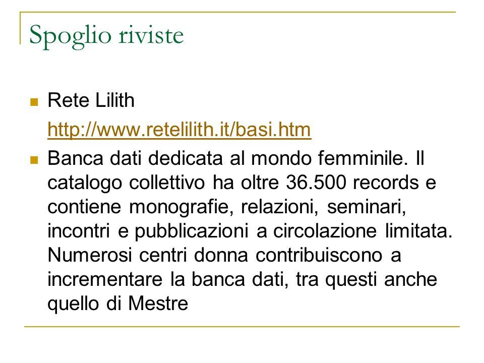 Spoglio riviste Rete Lilith http://www.retelilith.it/basi.htm Banca dati dedicata al mondo femminile. Il catalogo collettivo ha oltre 36.500 records e