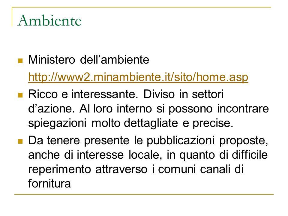 Ambiente Ministero dellambiente http://www2.minambiente.it/sito/home.asp Ricco e interessante. Diviso in settori dazione. Al loro interno si possono i