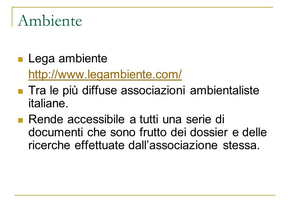 Ambiente Lega ambiente http://www.legambiente.com/ Tra le più diffuse associazioni ambientaliste italiane.