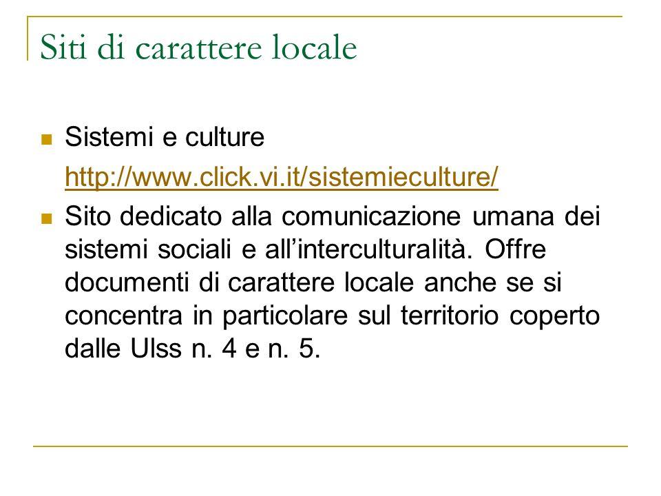 Siti di carattere locale Sistemi e culture http://www.click.vi.it/sistemieculture/ Sito dedicato alla comunicazione umana dei sistemi sociali e allinterculturalità.