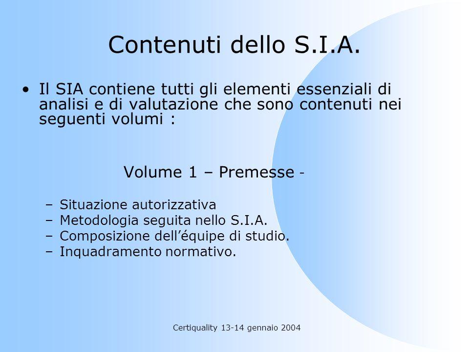Certiquality 13-14 gennaio 2004 Contenuti dello S.I.A. Il SIA contiene tutti gli elementi essenziali di analisi e di valutazione che sono contenuti ne