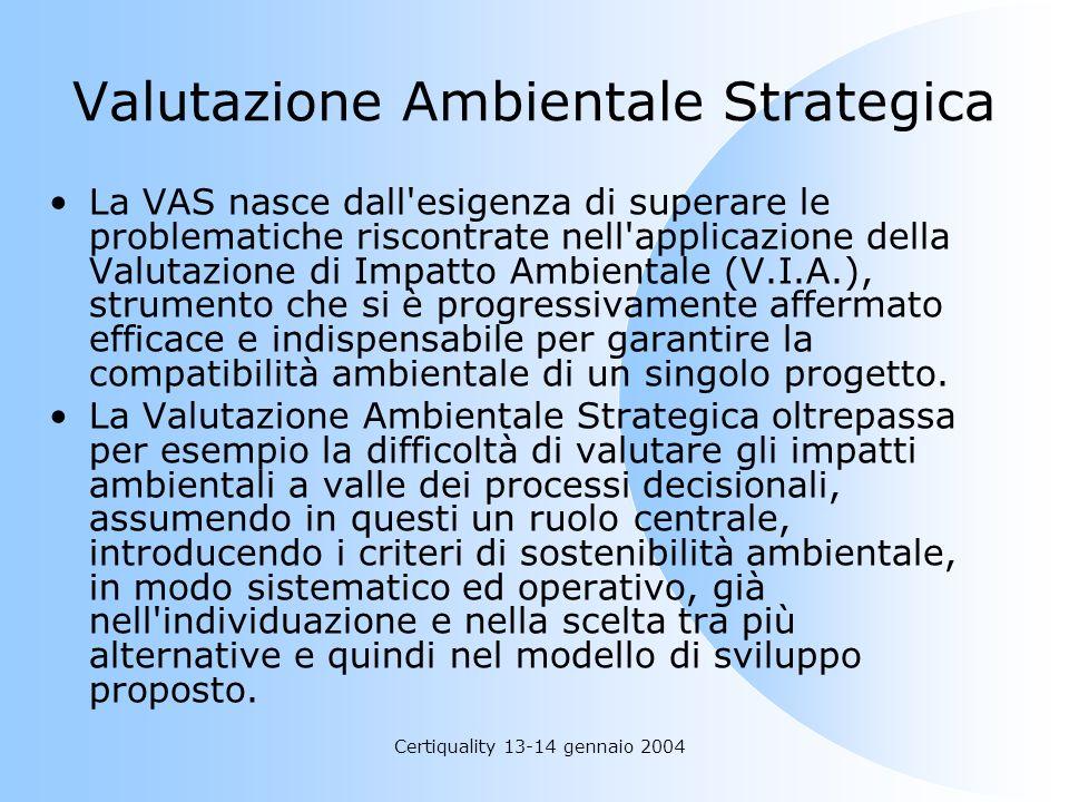 Certiquality 13-14 gennaio 2004 Valutazione Ambientale Strategica La VAS nasce dall'esigenza di superare le problematiche riscontrate nell'applicazion