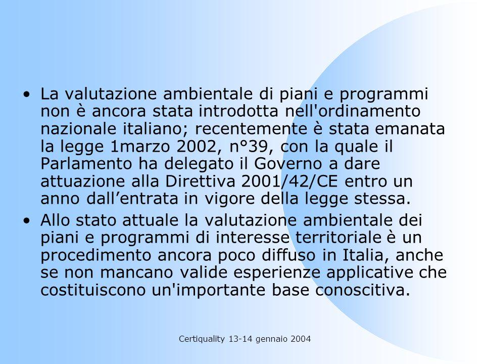 Certiquality 13-14 gennaio 2004 La valutazione ambientale di piani e programmi non è ancora stata introdotta nell'ordinamento nazionale italiano; rece