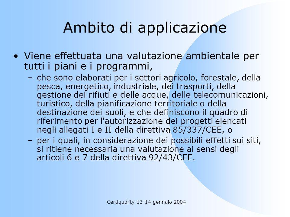 Certiquality 13-14 gennaio 2004 Ambito di applicazione Viene effettuata una valutazione ambientale per tutti i piani e i programmi, –che sono elaborat