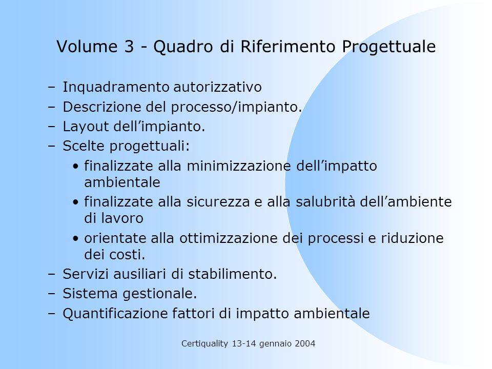 Certiquality 13-14 gennaio 2004 Volume 3 - Quadro di Riferimento Progettuale –Inquadramento autorizzativo –Descrizione del processo/impianto. –Layout