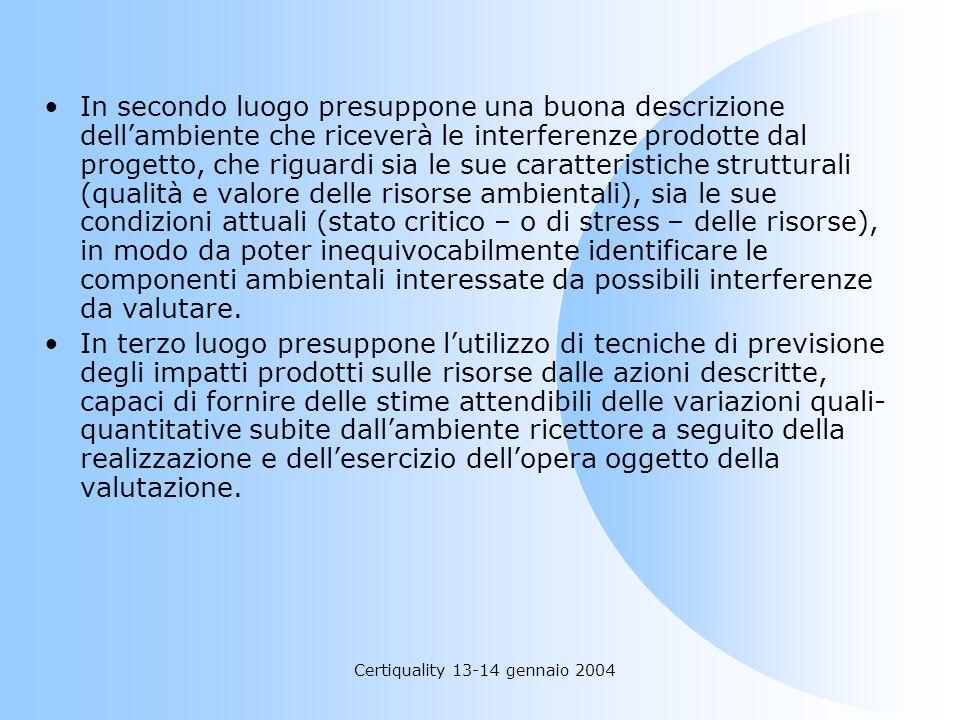Certiquality 13-14 gennaio 2004 In secondo luogo presuppone una buona descrizione dellambiente che riceverà le interferenze prodotte dal progetto, che