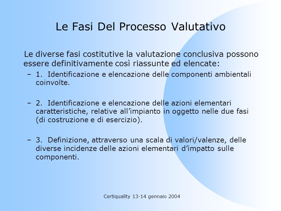Certiquality 13-14 gennaio 2004 Le Fasi Del Processo Valutativo Le diverse fasi costitutive la valutazione conclusiva possono essere definitivamente c