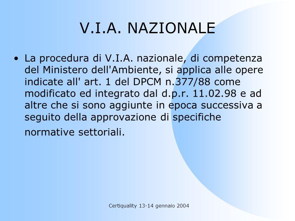 Certiquality 13-14 gennaio 2004 V.I.A. NAZIONALE La procedura di V.I.A. nazionale, di competenza del Ministero dell'Ambiente, si applica alle opere in