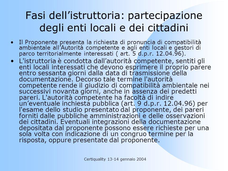 Certiquality 13-14 gennaio 2004 Fasi dellistruttoria: partecipazione degli enti locali e dei cittadini Il Proponente presenta la richiesta di pronunci