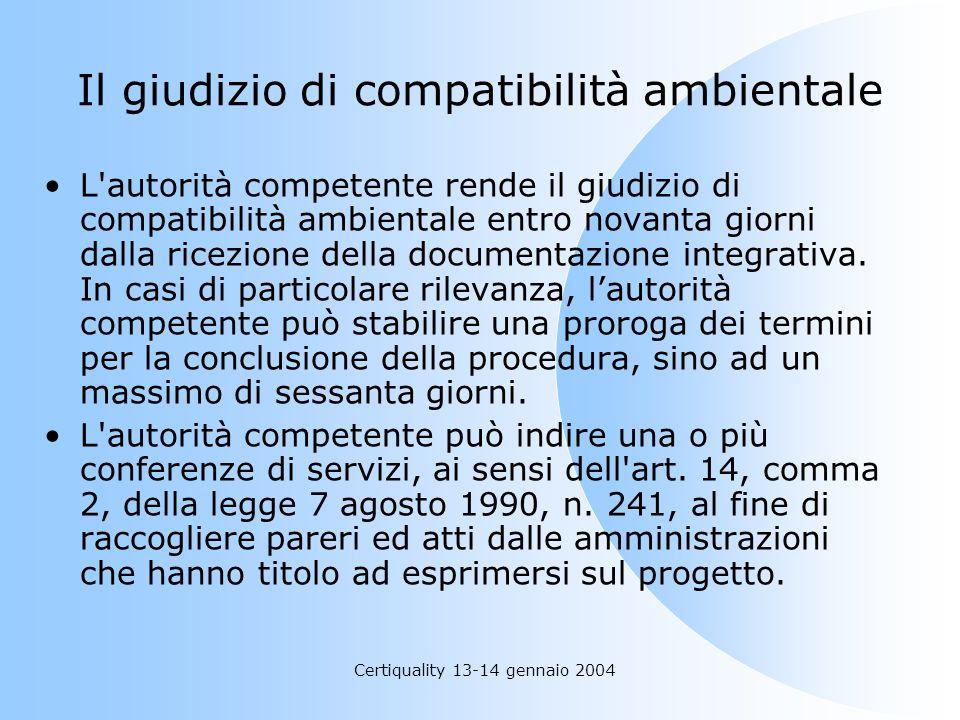 Certiquality 13-14 gennaio 2004 Il giudizio di compatibilità ambientale L'autorità competente rende il giudizio di compatibilità ambientale entro nova