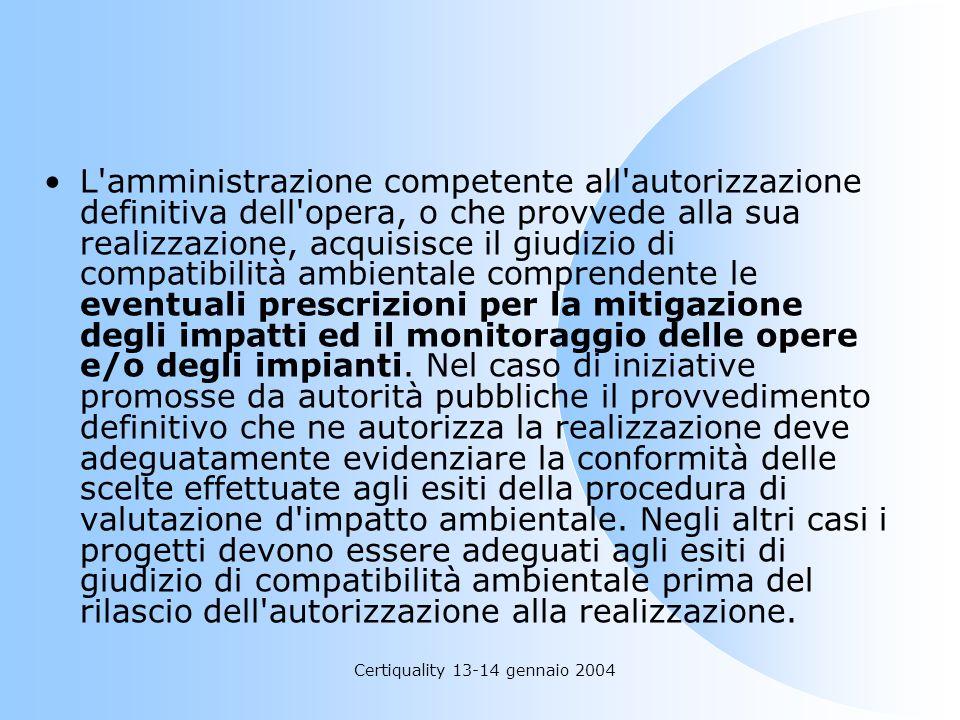 Certiquality 13-14 gennaio 2004 L'amministrazione competente all'autorizzazione definitiva dell'opera, o che provvede alla sua realizzazione, acquisis