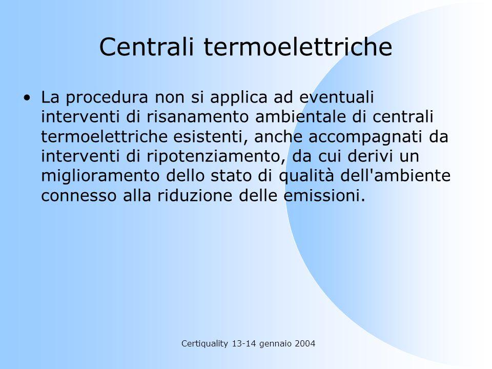 Certiquality 13-14 gennaio 2004 Centrali termoelettriche La procedura non si applica ad eventuali interventi di risanamento ambientale di centrali ter