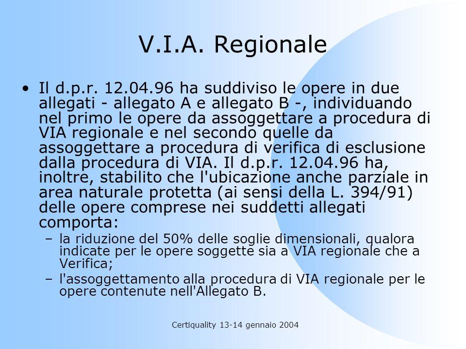 Certiquality 13-14 gennaio 2004 V.I.A. Regionale Il d.p.r. 12.04.96 ha suddiviso le opere in due allegati - allegato A e allegato B -, individuando ne