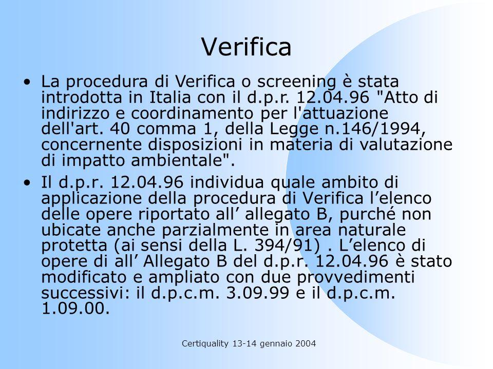 Certiquality 13-14 gennaio 2004 Verifica Il d.p.r. 12.04.96 individua quale ambito di applicazione della procedura di Verifica lelenco delle opere rip