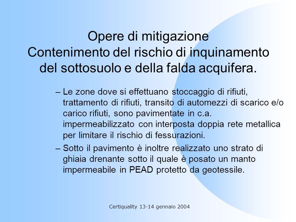 Certiquality 13-14 gennaio 2004 Opere di mitigazione Contenimento del rischio di inquinamento del sottosuolo e della falda acquifera. –Le zone dove si