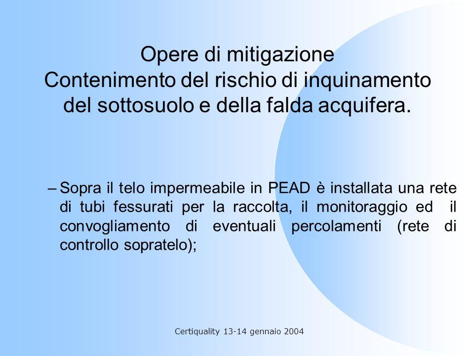 Opere di mitigazione Contenimento del rischio di inquinamento del sottosuolo e della falda acquifera. –Sopra il telo impermeabile in PEAD è installata