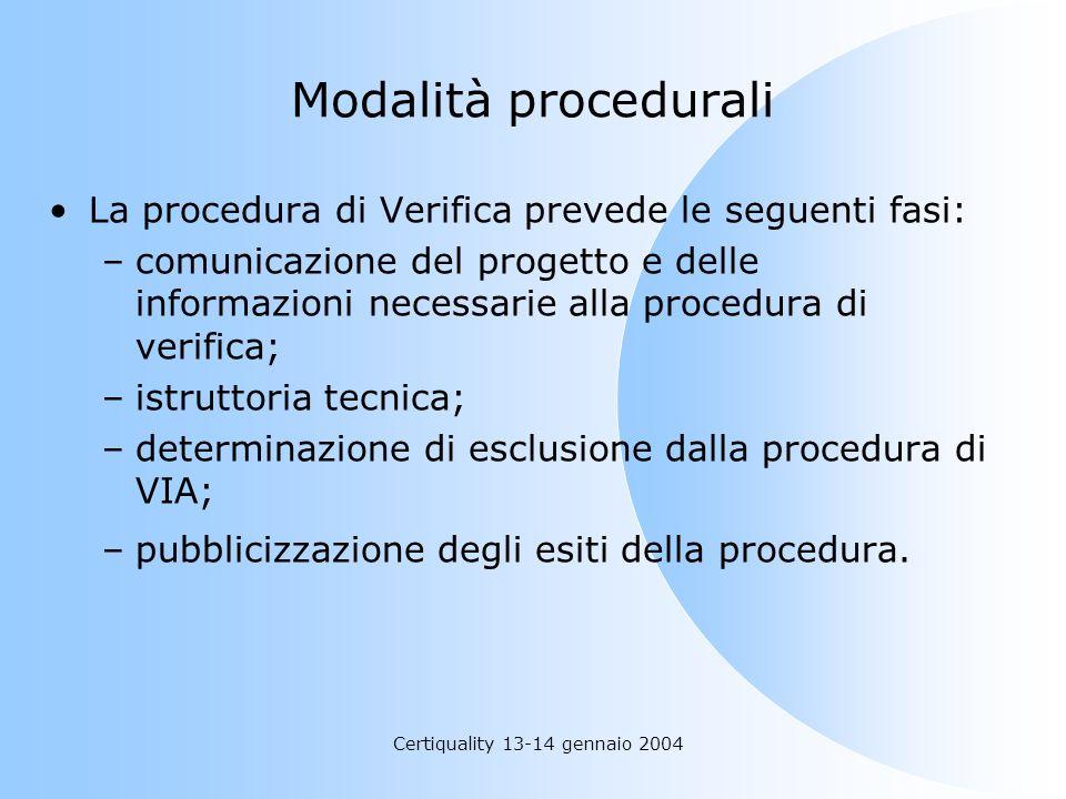 Certiquality 13-14 gennaio 2004 Modalità procedurali La procedura di Verifica prevede le seguenti fasi: –comunicazione del progetto e delle informazio