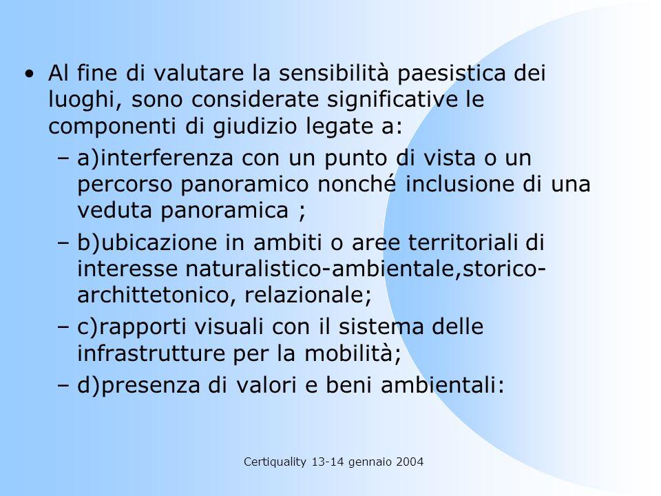 Certiquality 13-14 gennaio 2004 Al fine di valutare la sensibilità paesistica dei luoghi, sono considerate significative le componenti di giudizio leg