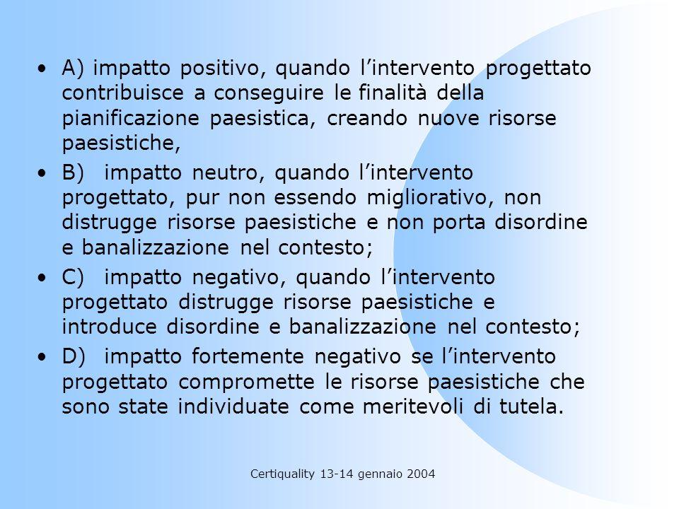Certiquality 13-14 gennaio 2004 A) impatto positivo, quando lintervento progettato contribuisce a conseguire le finalità della pianificazione paesisti