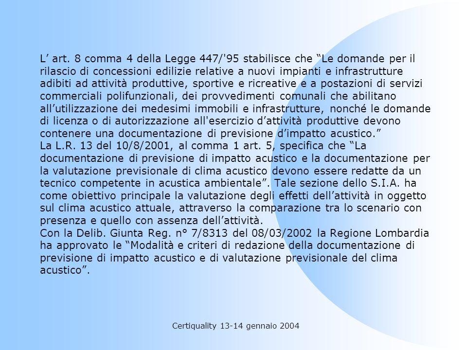 Certiquality 13-14 gennaio 2004 L art. 8 comma 4 della Legge 447/'95 stabilisce che Le domande per il rilascio di concessioni edilizie relative a nuov