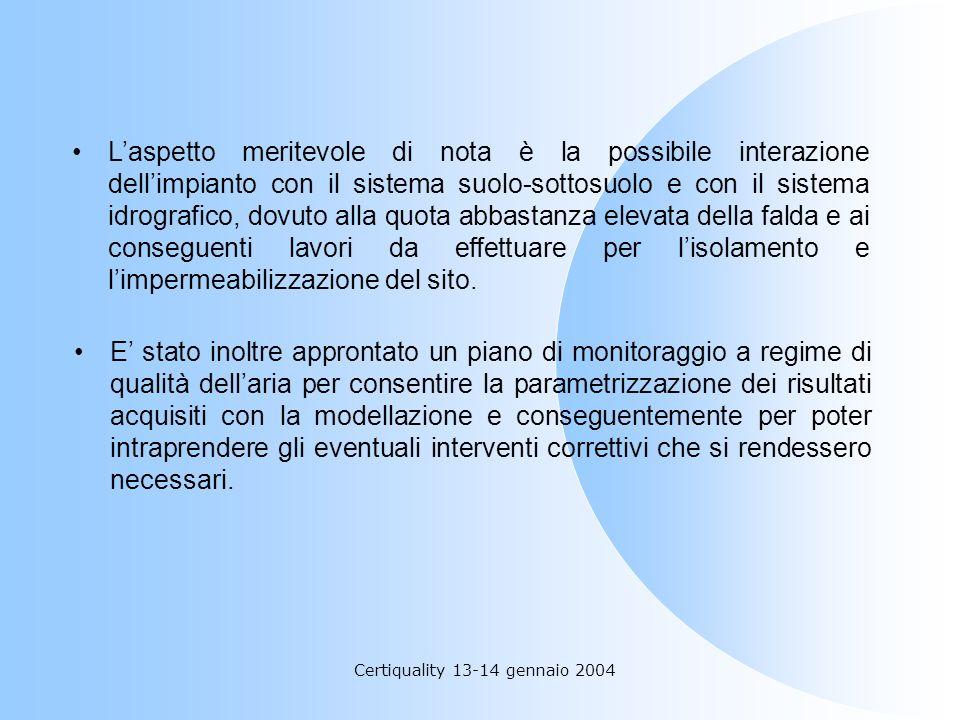 Certiquality 13-14 gennaio 2004 Laspetto meritevole di nota è la possibile interazione dellimpianto con il sistema suolo-sottosuolo e con il sistema i