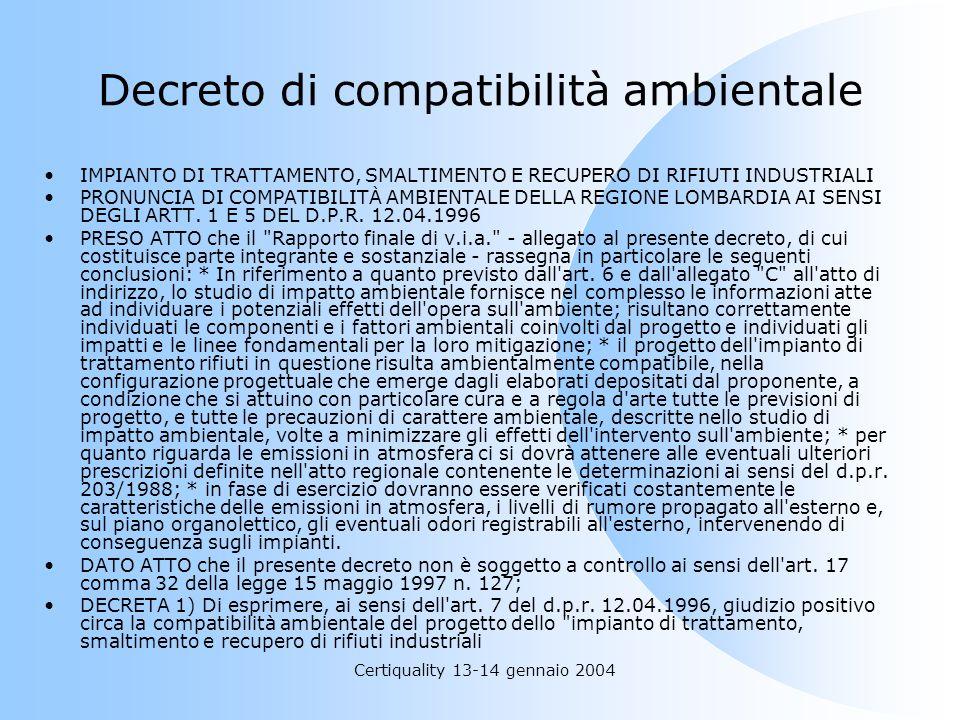 Certiquality 13-14 gennaio 2004 Decreto di compatibilità ambientale IMPIANTO DI TRATTAMENTO, SMALTIMENTO E RECUPERO DI RIFIUTI INDUSTRIALI PRONUNCIA D