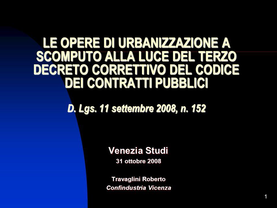 1 LE OPERE DI URBANIZZAZIONE A SCOMPUTO ALLA LUCE DEL TERZO DECRETO CORRETTIVO DEL CODICE DEI CONTRATTI PUBBLICI D. Lgs. 11 settembre 2008, n. 152 Ven