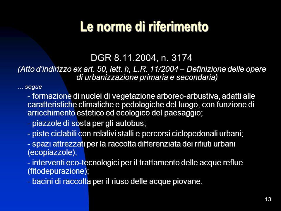 13 Le norme di riferimento DGR 8.11.2004, n. 3174 (Atto dindirizzo ex art. 50, lett. h, L.R. 11/2004 – Definizione delle opere di urbanizzazione prima