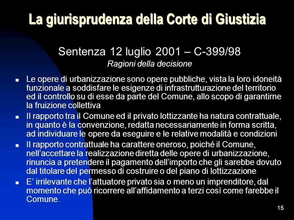 15 La giurisprudenza della Corte di Giustizia Sentenza 12 luglio 2001 – C-399/98 Ragioni della decisione Le opere di urbanizzazione sono opere pubblic