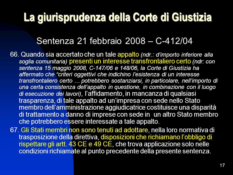17 La giurisprudenza della Corte di Giustizia Sentenza 21 febbraio 2008 – C-412/04 66. Quando sia accertato che un tale appalto (ndr.: dimporto inferi