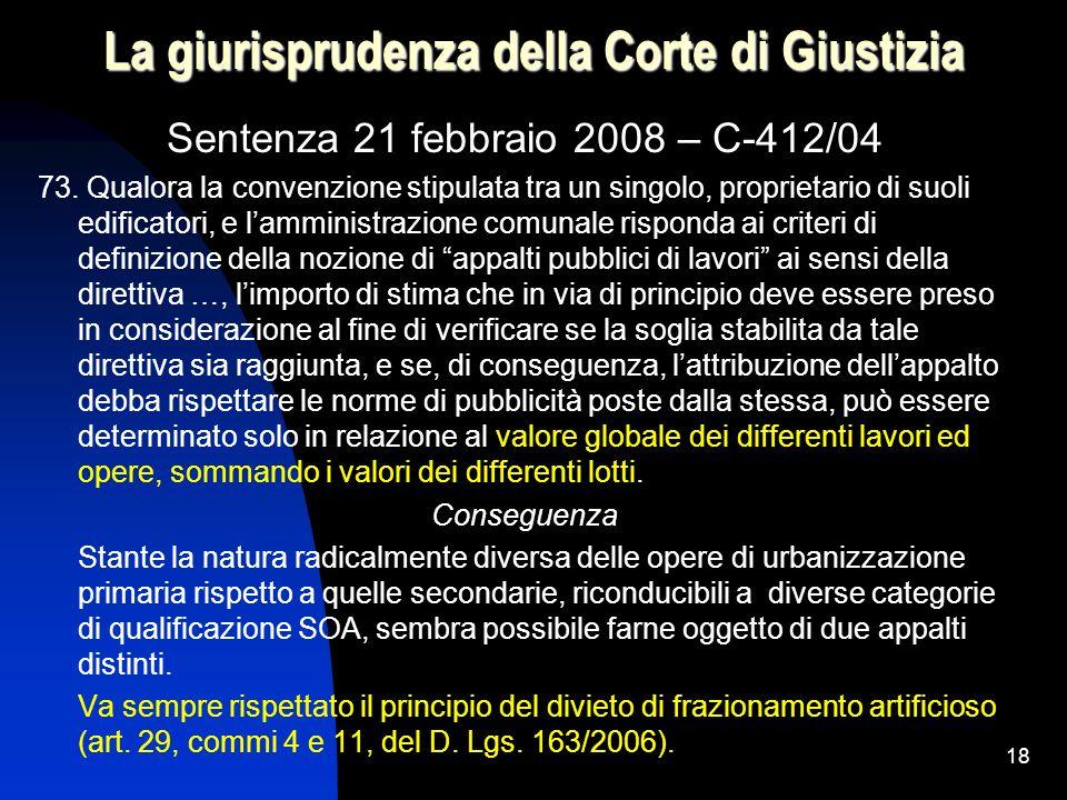 18 La giurisprudenza della Corte di Giustizia Sentenza 21 febbraio 2008 – C-412/04 73. Qualora la convenzione stipulata tra un singolo, proprietario d