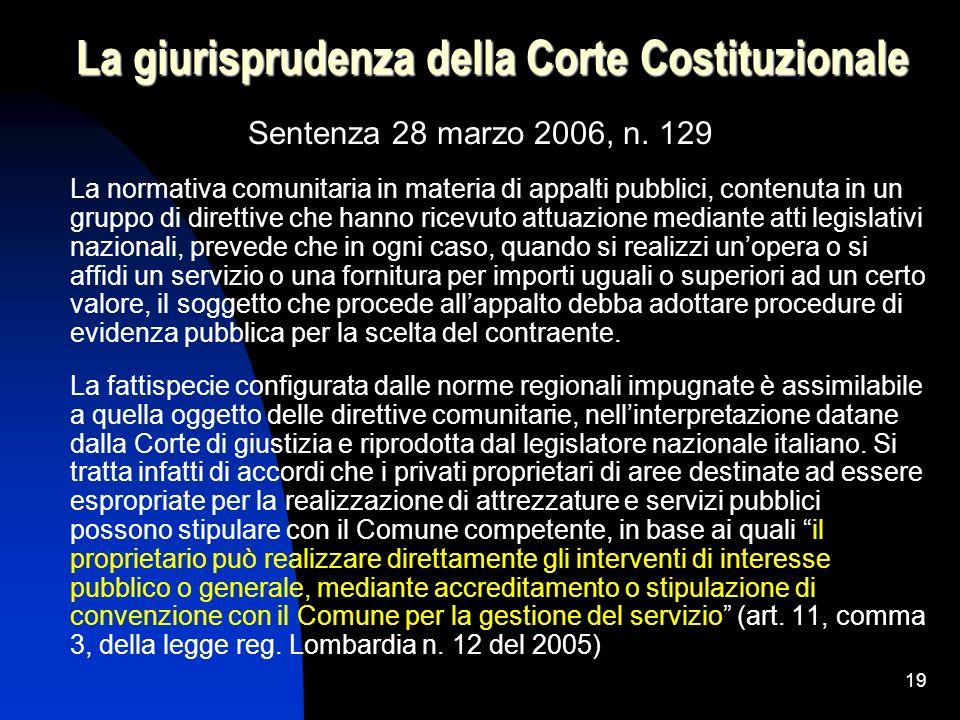 19 La giurisprudenza della Corte Costituzionale Sentenza 28 marzo 2006, n. 129 La normativa comunitaria in materia di appalti pubblici, contenuta in u