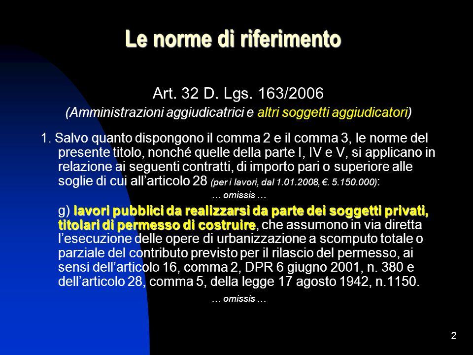 2 Le norme di riferimento Art. 32 D. Lgs. 163/2006 (Amministrazioni aggiudicatrici e altri soggetti aggiudicatori) 1. Salvo quanto dispongono il comma