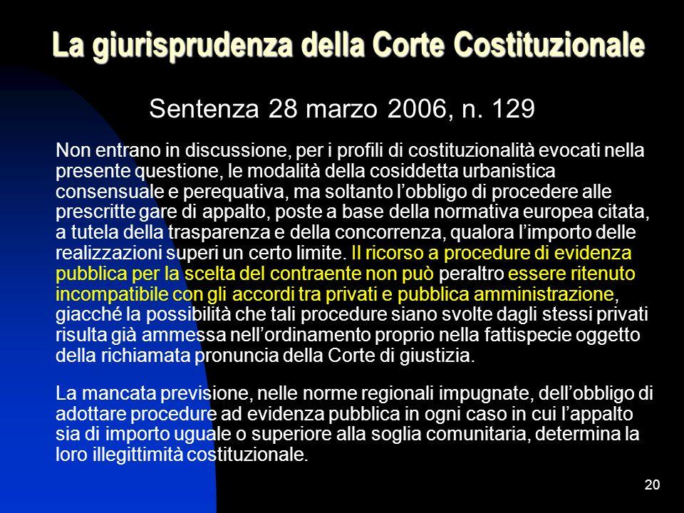 20 La giurisprudenza della Corte Costituzionale Sentenza 28 marzo 2006, n. 129 Non entrano in discussione, per i profili di costituzionalità evocati n