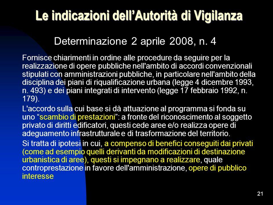 21 Le indicazioni dellAutorità di Vigilanza Determinazione 2 aprile 2008, n. 4 Fornisce chiarimenti in ordine alle procedure da seguire per la realizz