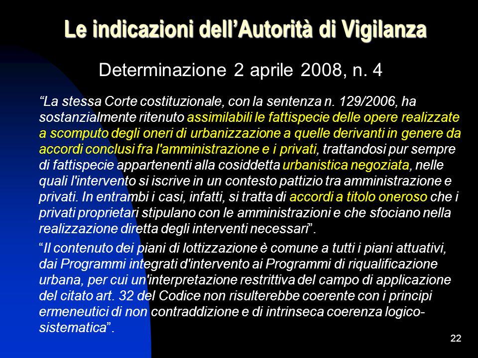 22 Le indicazioni dellAutorità di Vigilanza Determinazione 2 aprile 2008, n. 4 La stessa Corte costituzionale, con la sentenza n. 129/2006, ha sostanz