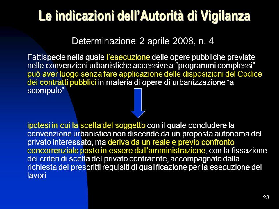 23 Le indicazioni dellAutorità di Vigilanza Determinazione 2 aprile 2008, n. 4 Fattispecie nella quale lesecuzione delle opere pubbliche previste nell