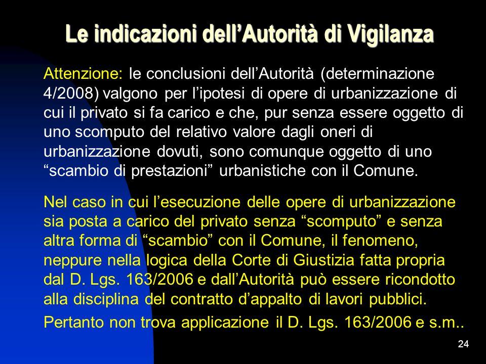 24 Le indicazioni dellAutorità di Vigilanza Attenzione: le conclusioni dellAutorità (determinazione 4/2008) valgono per lipotesi di opere di urbanizza