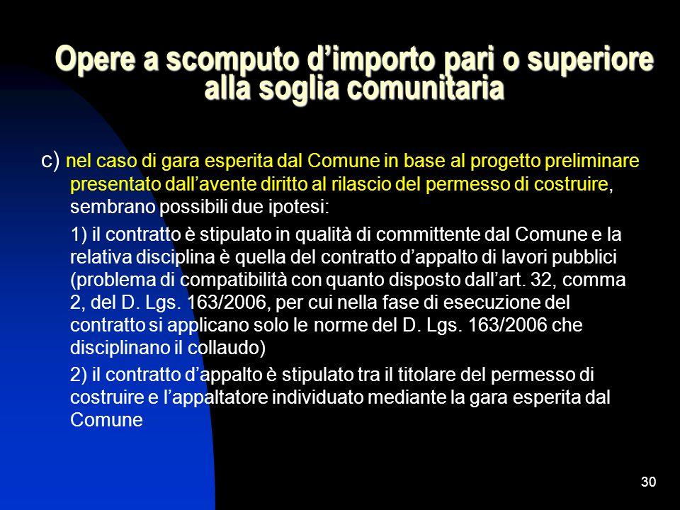 30 Opere a scomputo dimporto pari o superiore alla soglia comunitaria c) nel caso di gara esperita dal Comune in base al progetto preliminare presenta