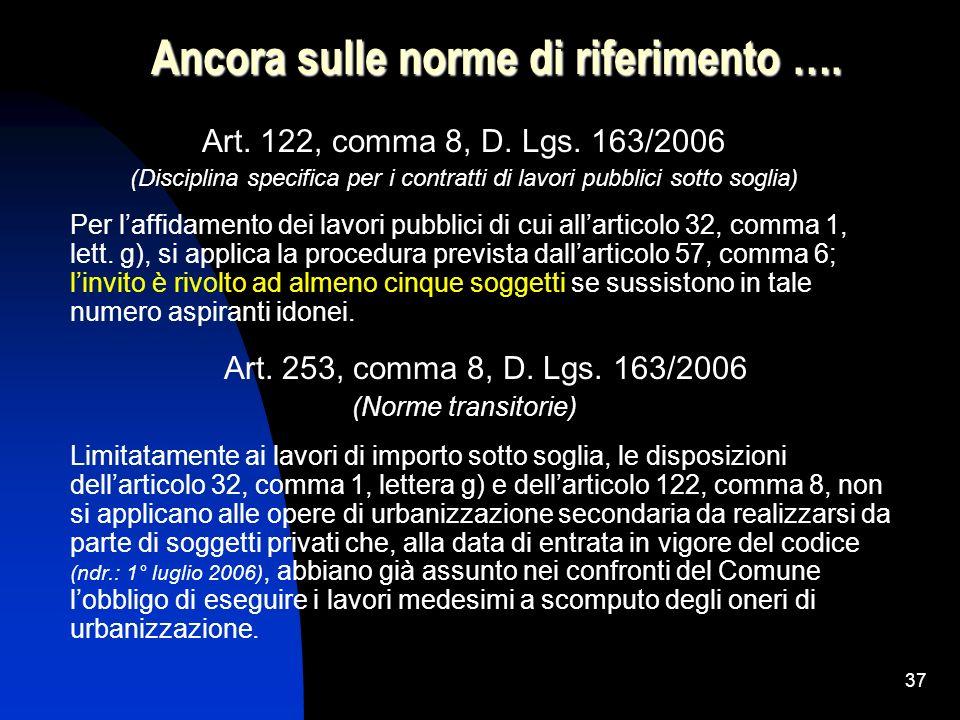 37 Ancora sulle norme di riferimento …. Art. 122, comma 8, D. Lgs. 163/2006 (Disciplina specifica per i contratti di lavori pubblici sotto soglia) Per