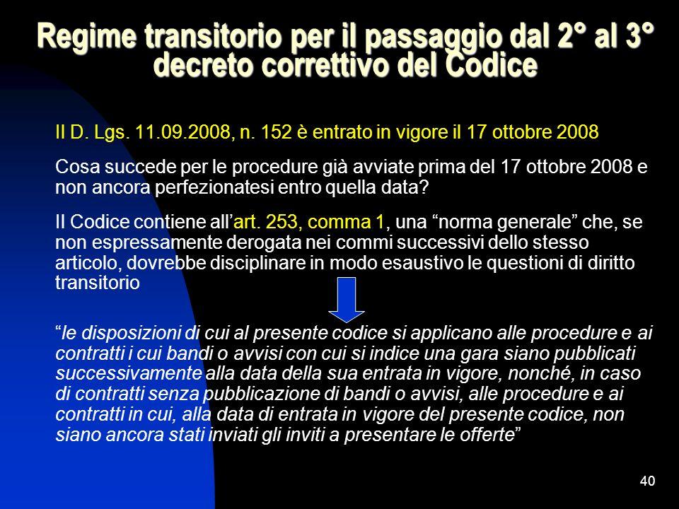 40 Regime transitorio per il passaggio dal 2° al 3° decreto correttivo del Codice Il D. Lgs. 11.09.2008, n. 152 è entrato in vigore il 17 ottobre 2008