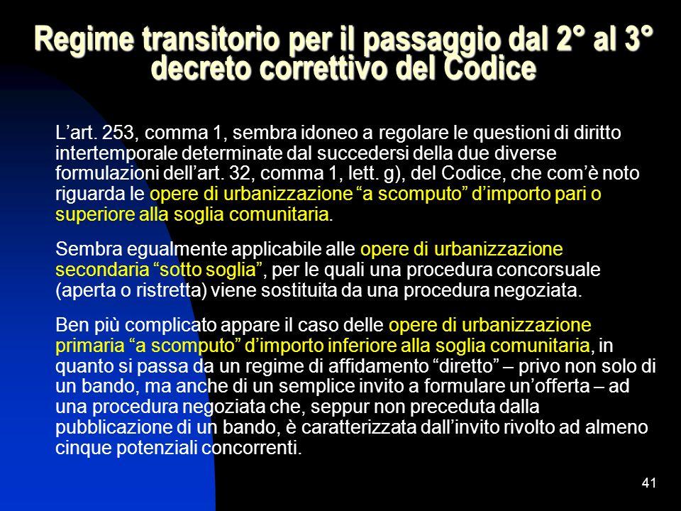 41 Regime transitorio per il passaggio dal 2° al 3° decreto correttivo del Codice Lart. 253, comma 1, sembra idoneo a regolare le questioni di diritto