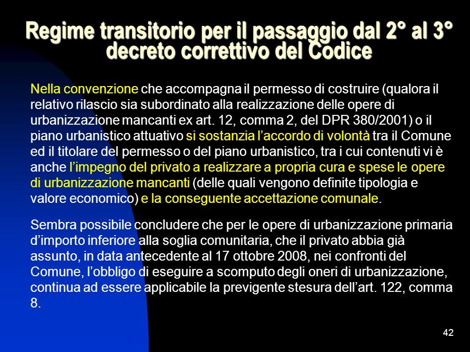 42 Regime transitorio per il passaggio dal 2° al 3° decreto correttivo del Codice Nella convenzione che accompagna il permesso di costruire (qualora i